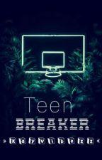 Teen Breaker  by kayvibezz