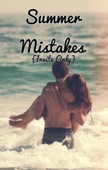 Summer mistakes invite only kenzie wattpad summer mistakes invite only stopboris Images