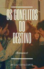 Os conflitos do destino by lau_cavalcanteof
