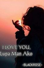 I LOVE YOU, LUPA MAN AKO  by JOYBLACKROSE
