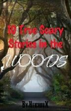 10 True Scary Stories In the Woods by HeichouX