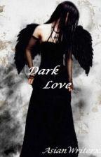 Dark Love by AsianWriterxX