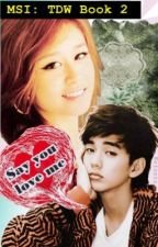[MSI:TDW Book 2] Say You Love Me [COMPLETE] by Aceof5Stars