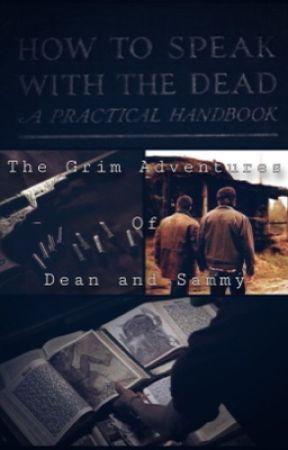 The Grim Adventures of Dean and Sammy: SPN x sister Reader  by BathInTheBloodOfFoes