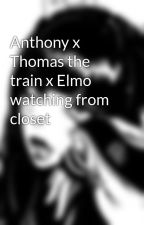Anthony x Thomas the train x Elmo watching from closet by Shadexox360