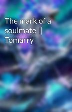 The mark of a soulmate || Tomarry by dragoncontrolingwind