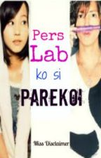 Pers Lab Ko Si Parekoi >___< [On-Going] by Mariehya_Aires