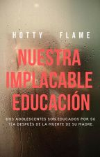 Nuestra implacable educación [+18] by HottyFlame