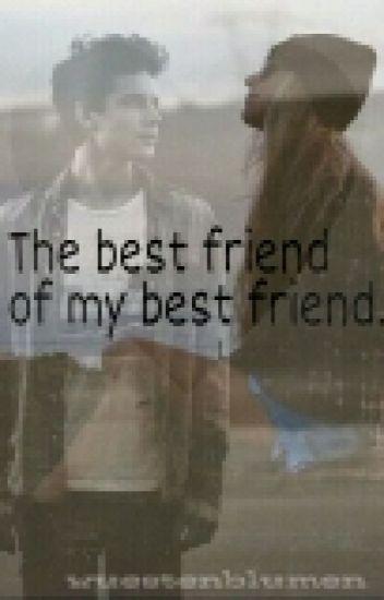 The best friend of my best friend...