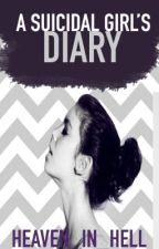 A SUICIDAL GIRLS DIARY by Heaven_In_Hell