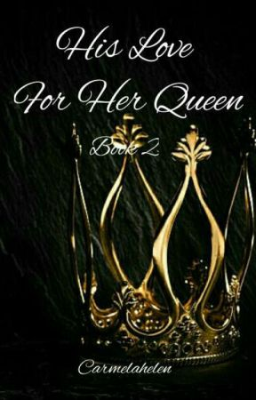 His Love For Her Queen (Book 2) by carmelahelen