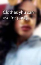Clothes yhu can use for party by NomeryFaraichy