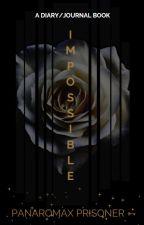 💎 I M P O S S I B L E  | ✎ by xX02panaroma02Xx