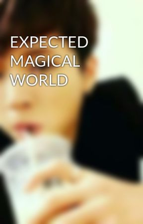 EXPECTED MAGICAL WORLD by xiumin_ain99