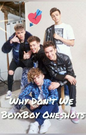 ♥ Why Don't We BoyxBoy One Shots ♥ [FINISHED] by Nickyxxxxx