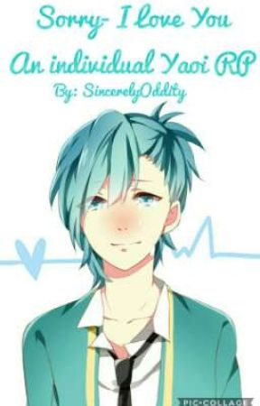 Sorry- I Love You | An Individual Yaoi RP by SincerelyOddity