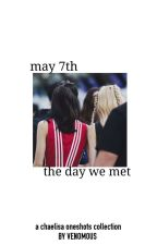 May 7th : The Day We Met   ChaeLisa Oneshots  by iamvenomous