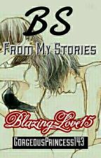 BS From My Stories by BlazingLove15