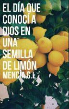 El día que conocí a Dios en una semilla de limón [GoldenLipsAwards2018] by menciagl