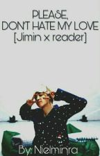 Don't hate my love [Jimin X reader] by Nielminra