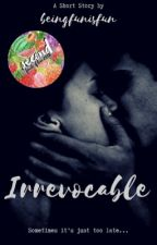 Irrevocable | ✓ by beingfunisfun