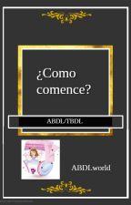 Como comencé en el abdl by misteriofox97