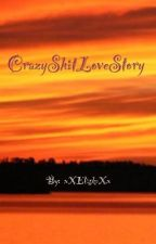 CrazyShitLoveStory [BoyxBoy] by xXEliskaXx
