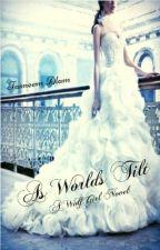 As Worlds Tilt (A WolfGirl Novel) by TasneemAlam