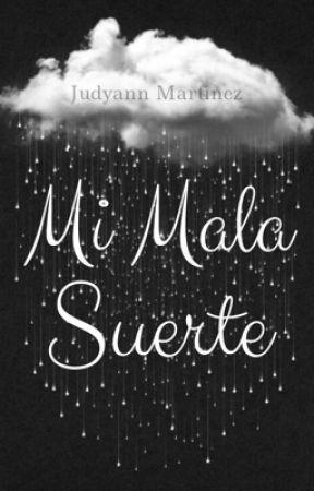 Mi Mala Suerte by judyannmartinez7