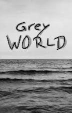 Grey world by InLoveWithBooksXD