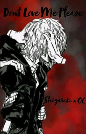 Don't Love Me, Please ~ Shigaraki Tomura x OC (UNDER EDITING) by aesthetic-n-stuff