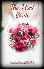 The Jilted Bride (Completed) by Gretisbored