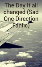 The Day It all changed - Sad One Direction Fanfic by Bandlover161x