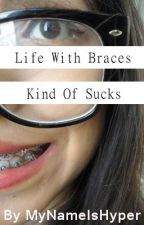 Life With Braces Kind Of Sucks by hmicalah