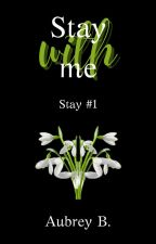 Stay with me (Stay series #1) by crazy_in_lovebooks