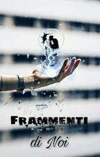 Frammenti Di Noi ||IRAMA PLUME|| by ECscrittricepercaso