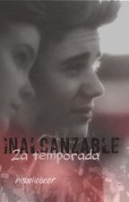 Inalcanzable {2ª temporada} by hisbeliebeer