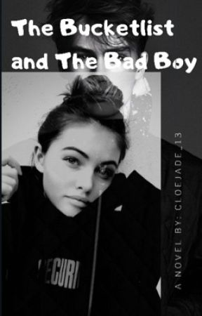 The Bucket List and The Bad Boy ||Not Completed Plus Editing|| by cloejade_13