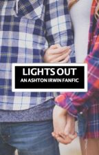 Lights Out [An Ashton Irwin Fanfic] by kylie_sedg