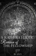 A Rather Chaotic Revision of The Fellowship by LevyHome