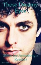 Those Dreamy Eyes. (Billie Joe Armstrong x Reader) by Laken_11_11
