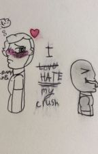 I hate my crush!(Vent thing. Probs only one or two chapters) by user51254427