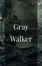 Gray Walker by Unnoticed_Spectator