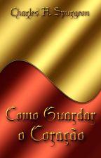 Como Guardar o Coração - evangelho - spurgeon by SilvioDutra0