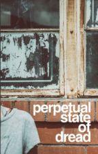 perpetual state of dread by rosephobic