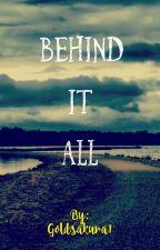 Behind It All by Goldsakura1
