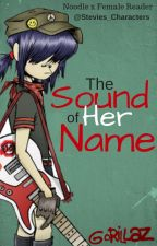 The Sound of Her Name | Noodle x Fem Reader by emdotkitty