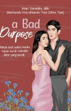 A Bad Purpose ( Slow Update) by RomanceWP