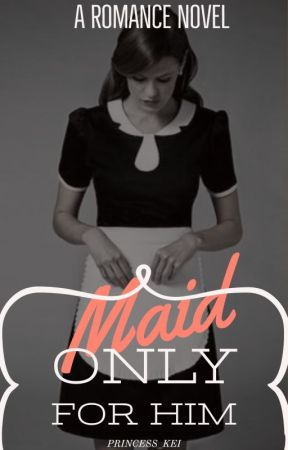 Maid Only For Him by princess_kei