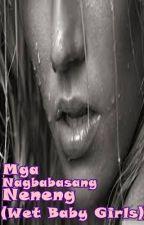 Mga Nagbabasang Neneng (Wet Baby Girls) by AlwaysWannaFile